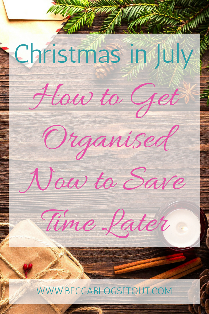 Christmas in July - How to Get Organised Now to Save Time Later